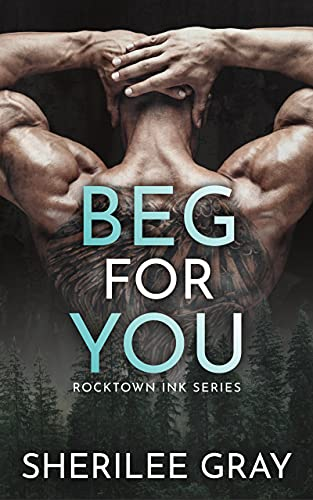 Beg For You by Sherilee Gray