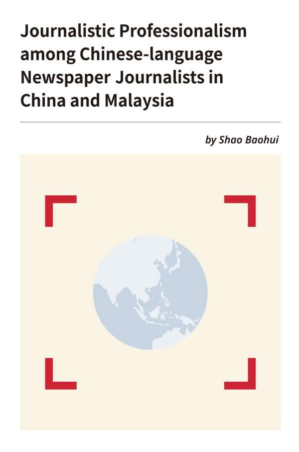 Journalistic Professionalism among Chinese-language Newspaper Journalists in China and Malaysia