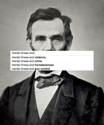 mental illness and...[google autocomplete] Lincoln