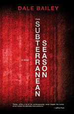 "Cover of ""Subterranean Season,"" Dale Bailey's 2015 novel of speculative fiction."