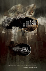 "Cover of ""The End of the End of Everything,"" Dale Bailey's 2015 collection of short speculative fiction."