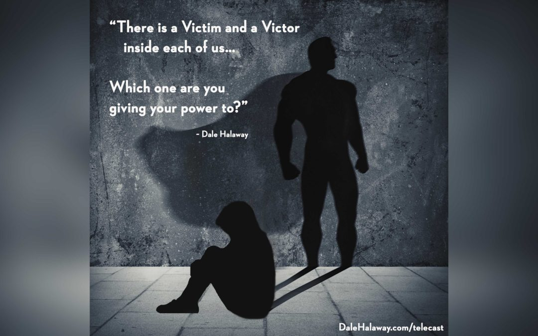 Victim or Victor… Your Choice!