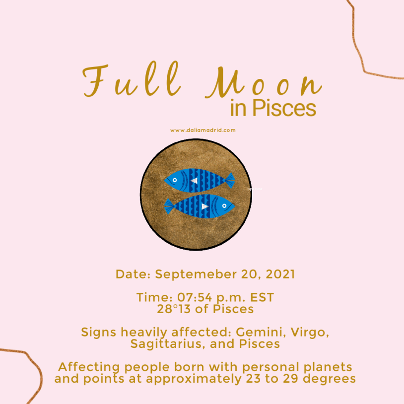 Full Moon in Pisces The first Astro Highlight of the week is on Monday, September 20, 2021, there will be a full moon. The full moon takes place in the dreamy sign of Pisces at 28°13 at 7:54 pm eastern time. The full moon comes with an aspect of Mercury in Libra trine Jupiter in Aquarius.