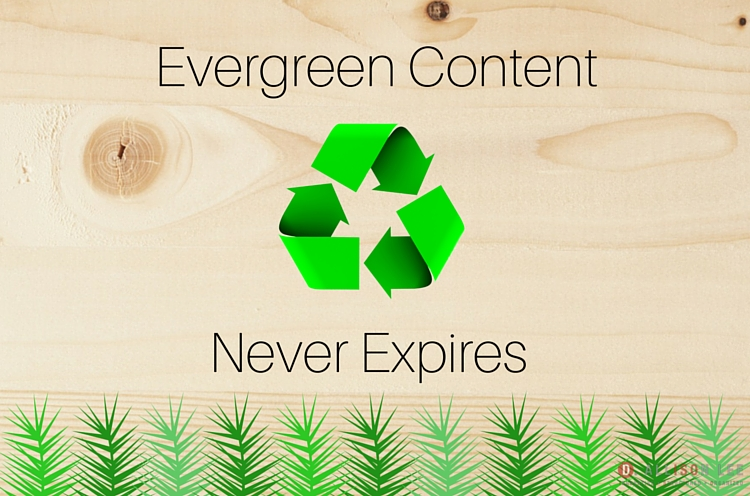 Evergreen content never expires.
