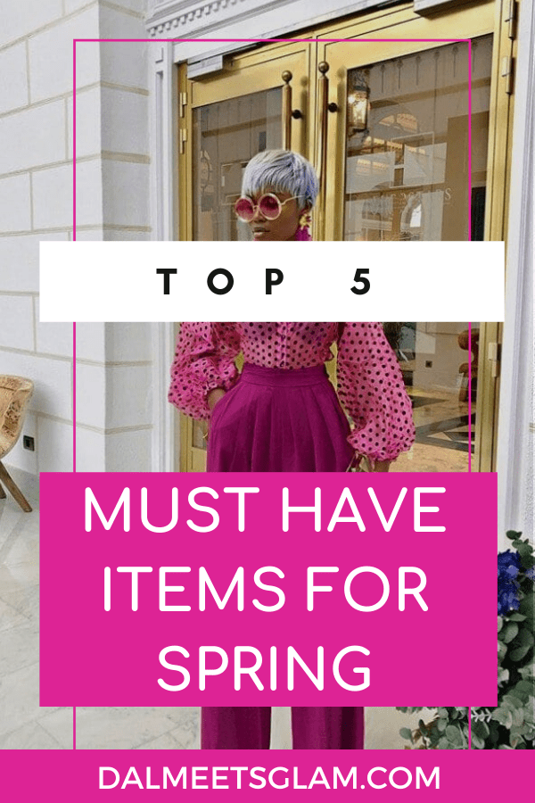 Spring Fashion: The Top 5 Must Have Fashion Items For Spring