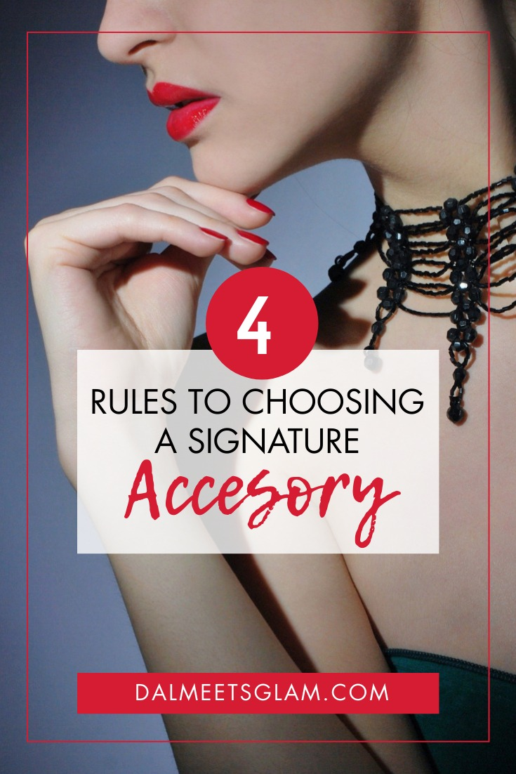 4 Rules To Find Your Perfect Signature Accessory