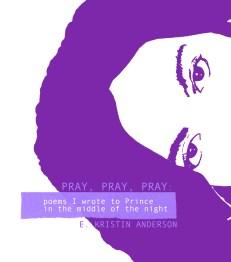 Pray, Pray, Pray (poetry by E. Kristin Anderson)