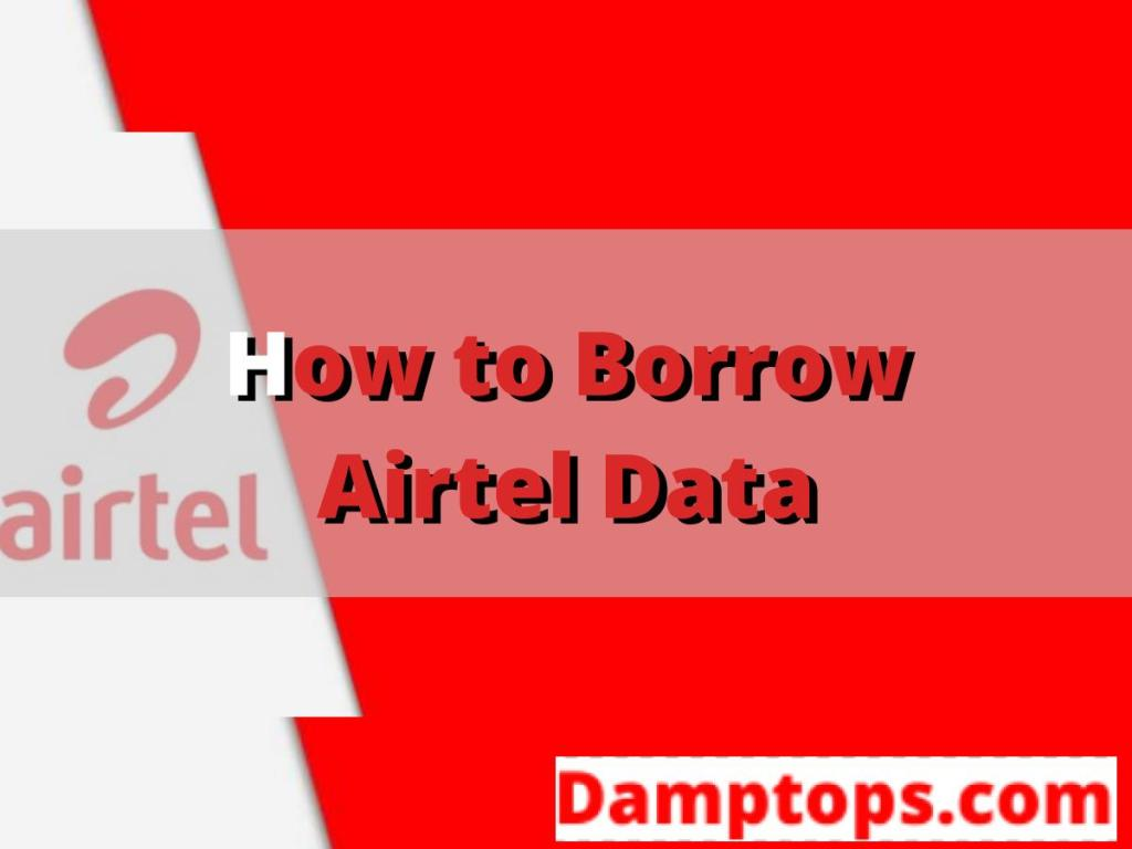 how to borrow credit from airtel, how to borrow unlimited airtime from airtel, how to buy data from airtel, how to check borrowed data balance on airtel, borrow airtel data