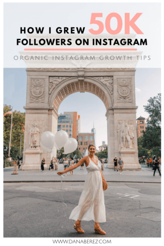 How I Grew 50 Followers on Instagram | Organic Instagram Growth Tips from NYC travel blogger dana berez | How to Grow Instagram Followers Fast