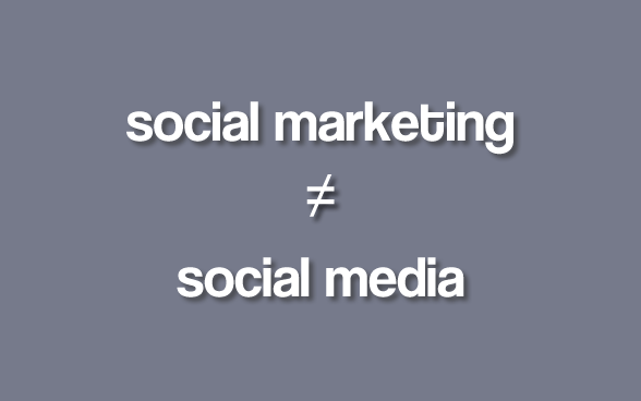 Social Marketing does not equal Social Media
