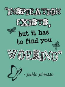 "Pablo Picasso: ""Inspiration Exists, but it has to find you working."""