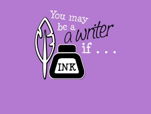 You may be a writer if...