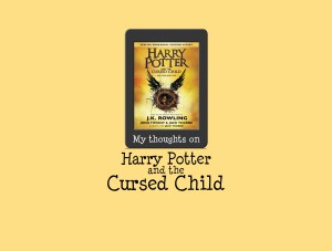 My thoughts on Harry Potter and the Cursed Child by J.K. Rowling
