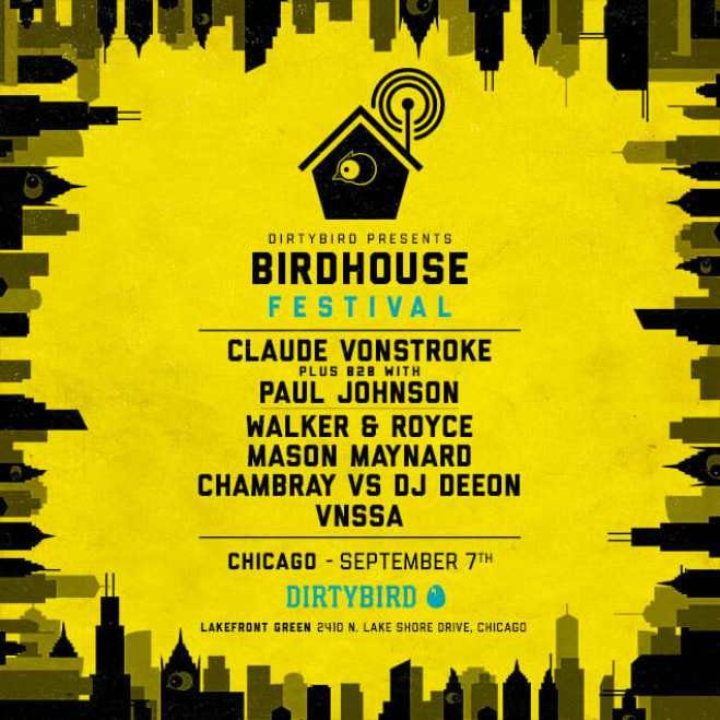 Dirtybird to bring Chicago round two of Birdhouse Festival, with Claude VonStroke, Paul Johnson, Walker & Royce, and moreBirdhouse Festival Lineup Birdfeed Feed Items V3 FINAL