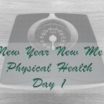 New Year New Me Physical Health Day 1