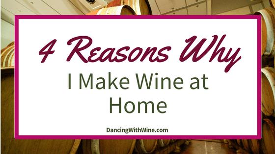 4 Reasons Why I Make Wine at Home