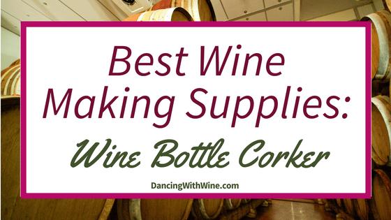 Best Wine Making Supplies - Wine Bottle Corker