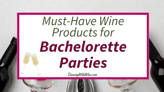 Must-Have Wine Products for Bachelorette Parties
