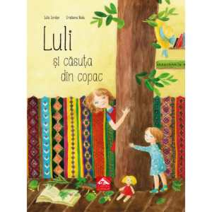 Luli si casuta din copac de Iulia Iordan Cartea Copiilor