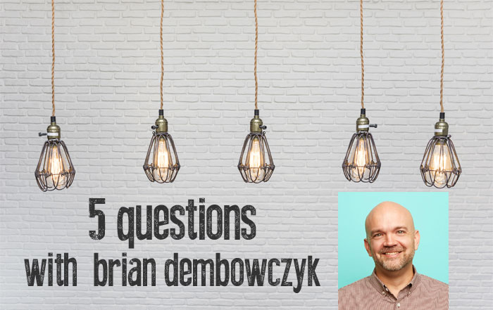 5-questions-brian-dembowczyk