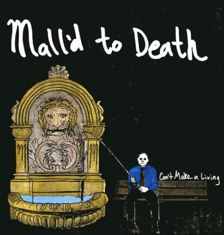 """Mall'd To Death, """"Can't Make a Living"""""""