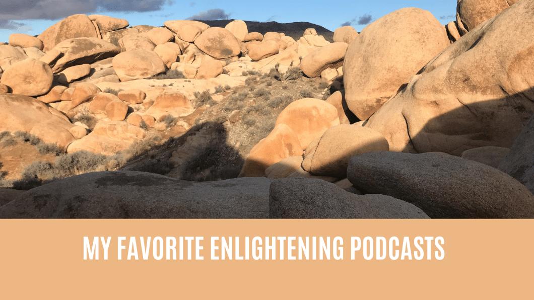 Favorite Enlightening Podcasts