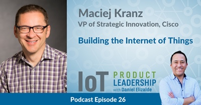 Building the Internet of Things with Maciej Kranz
