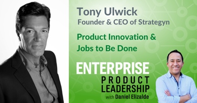 Product Innovation and Jobs to Be Done with Tony Ulwick