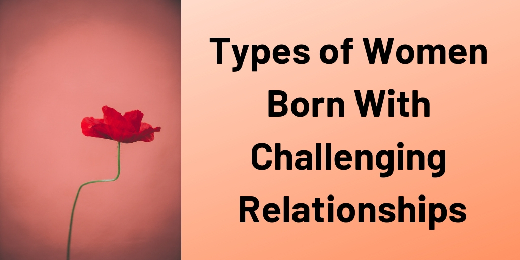 Types of Women Born With Challenging Relationships - Daniel Huang