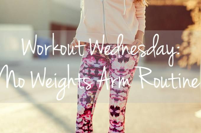 Workout Wednesday: NO Weights Arm Routine