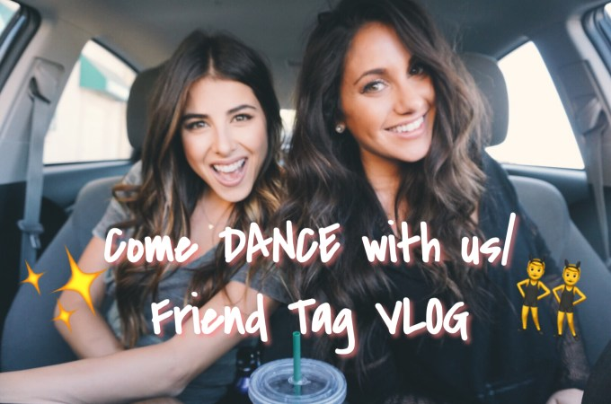 VLOG: Come DANCE with us/ Friend Tag
