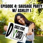 Episode 4: Sausage Party w/ Ashley I
