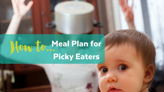 How to Meal Plan for Picky Eaters