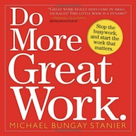 Do More Great Work Michael Bungay Stanier