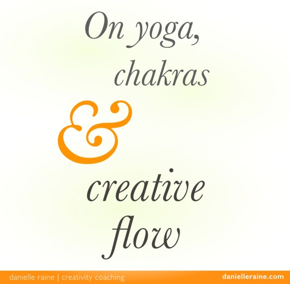 On yoga chakras and creative flow Danielle Raine Creativity Coaching blog