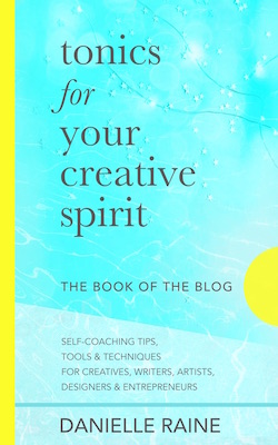 Tonics For Your Creative Spirit the book of the blog Danielle Raine Creativity Coaching 250