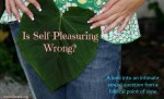 If self-pleasuring wrong?
