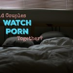 should couples watch porn together