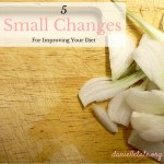 5 Small Food Changes To Improve Your Diet