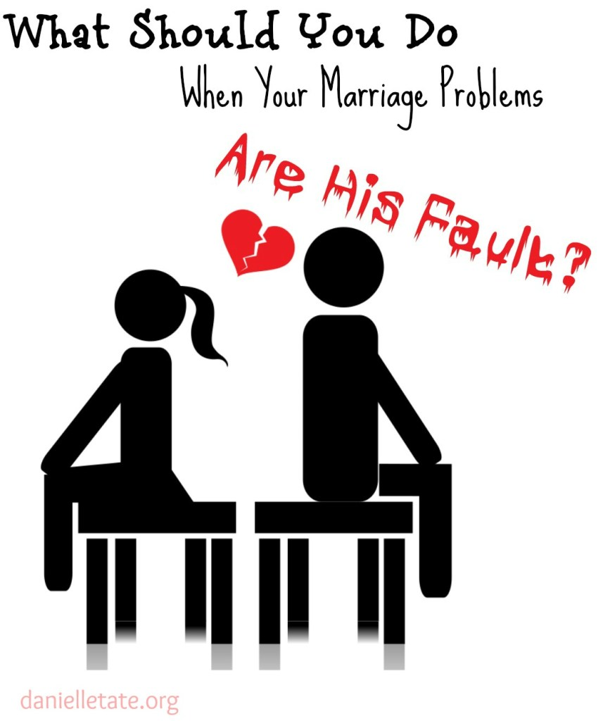 marriage problems are his fault