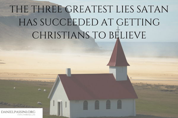 https://i2.wp.com/danielpassini.org/wp-content/uploads/2015/12/THE-THREE-GREATEST-LIES-SATAN-HAS-SUCCEEDED-AT-GETTING-CHRISTIANS-TO-BELIEVE.png