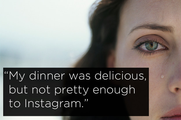 """Humorous middle class problems: """"My dinner was delicious, but not pretty enough to Instagram"""""""