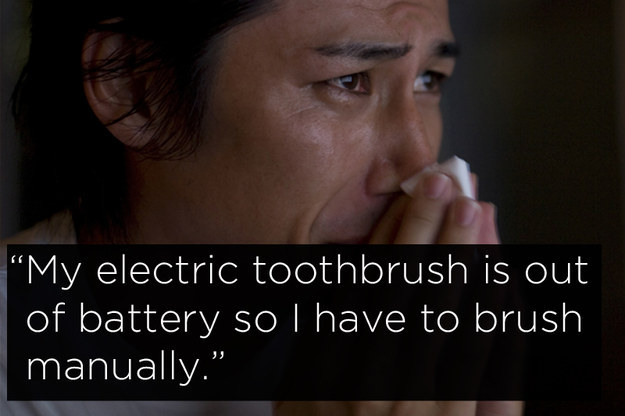 """Humorous middle class problems: """"My electric toothbrush is out of battery, so I have to brush manually"""""""
