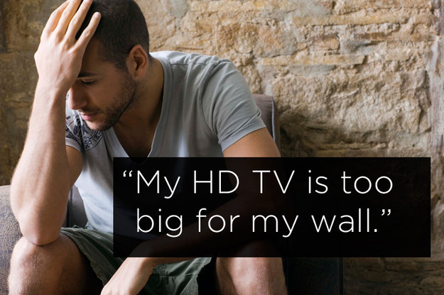 """Humorous middle class problems: """"My HDTV is too big for my wall"""""""