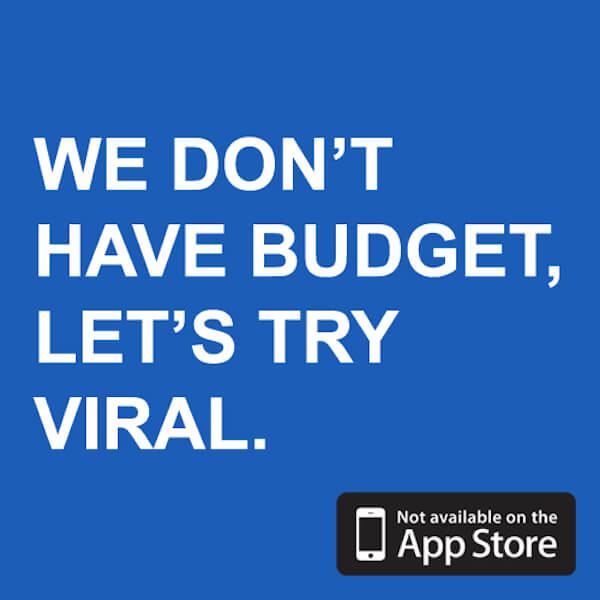 """Ridiculous demands: """"We don't have a budget, lets try viral"""""""