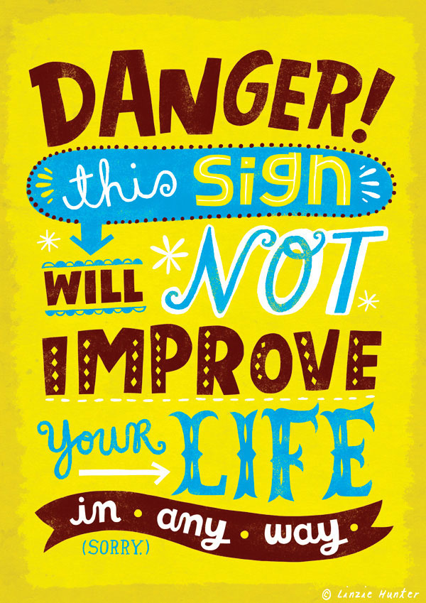 Witty uninspiring posters: Danger! This sign will not improve your life