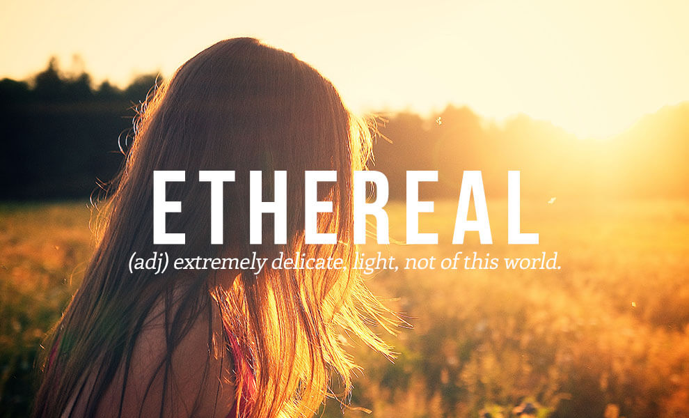 The most beautiful words in the English language: Ethereal