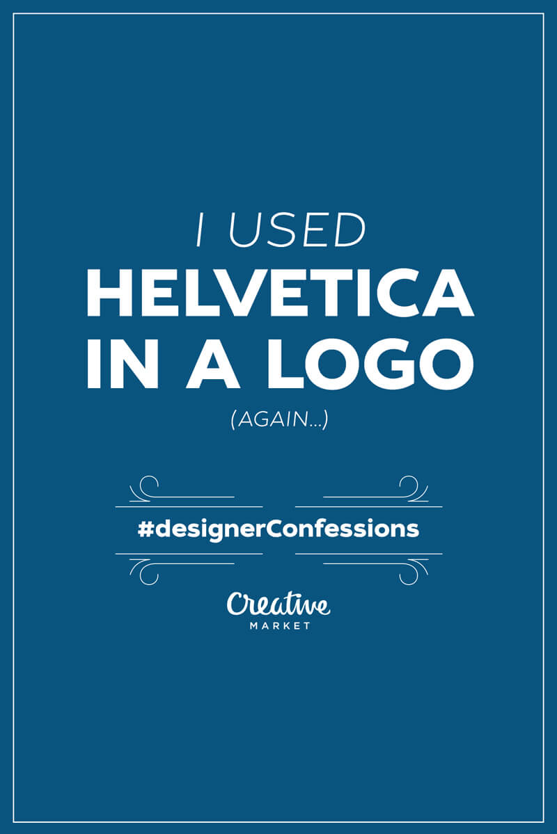 I used Helvetica in a logo