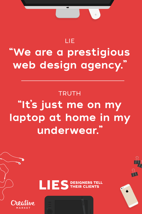 The truth about the funny little lies designers tell their clients