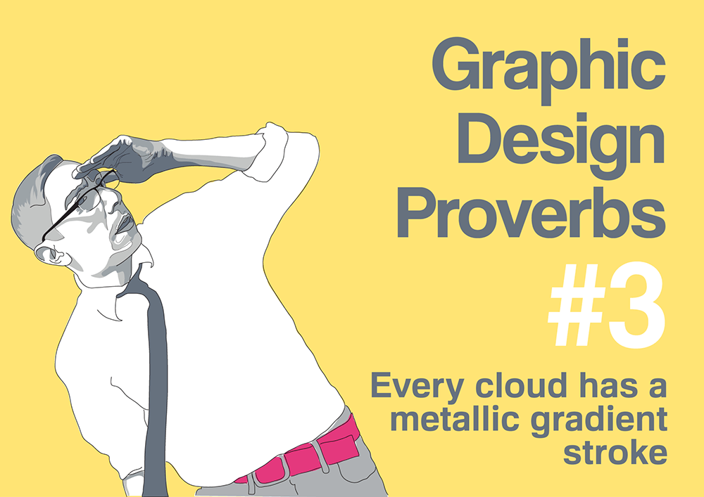 Graphic design proverb #3: Every cloud has a metallic gradient stroke